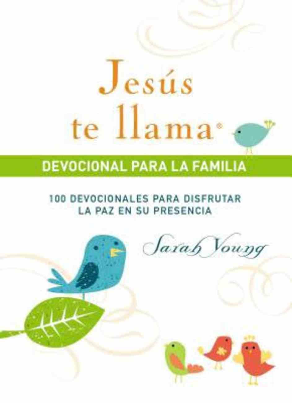 Jesus Te Llama, Devocional Para La Familia: 100 Devocionales Para Disfrutar La Paz En Su Presencia Hardback