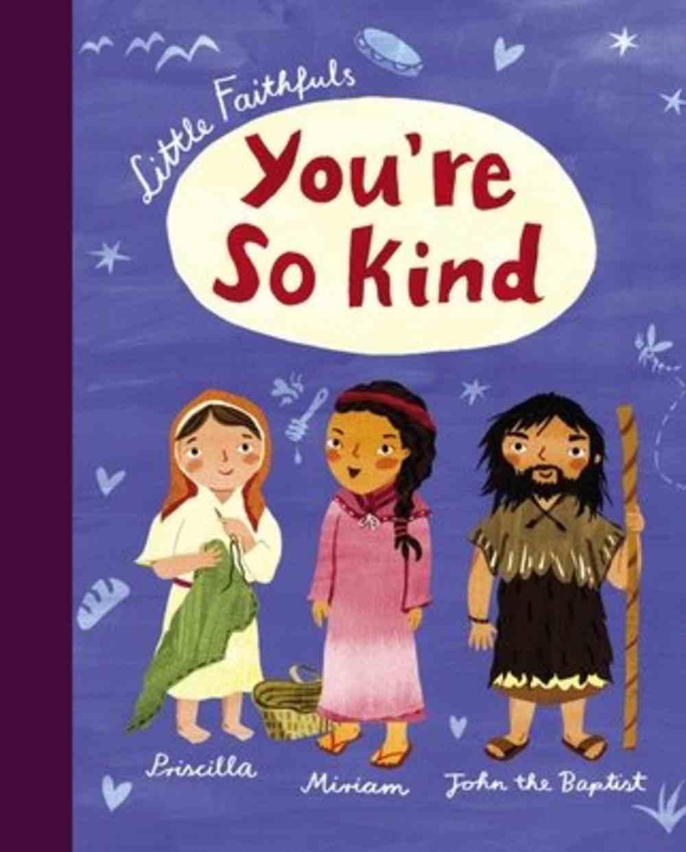 You're So Kind (Little Faithfuls Series) Hardback