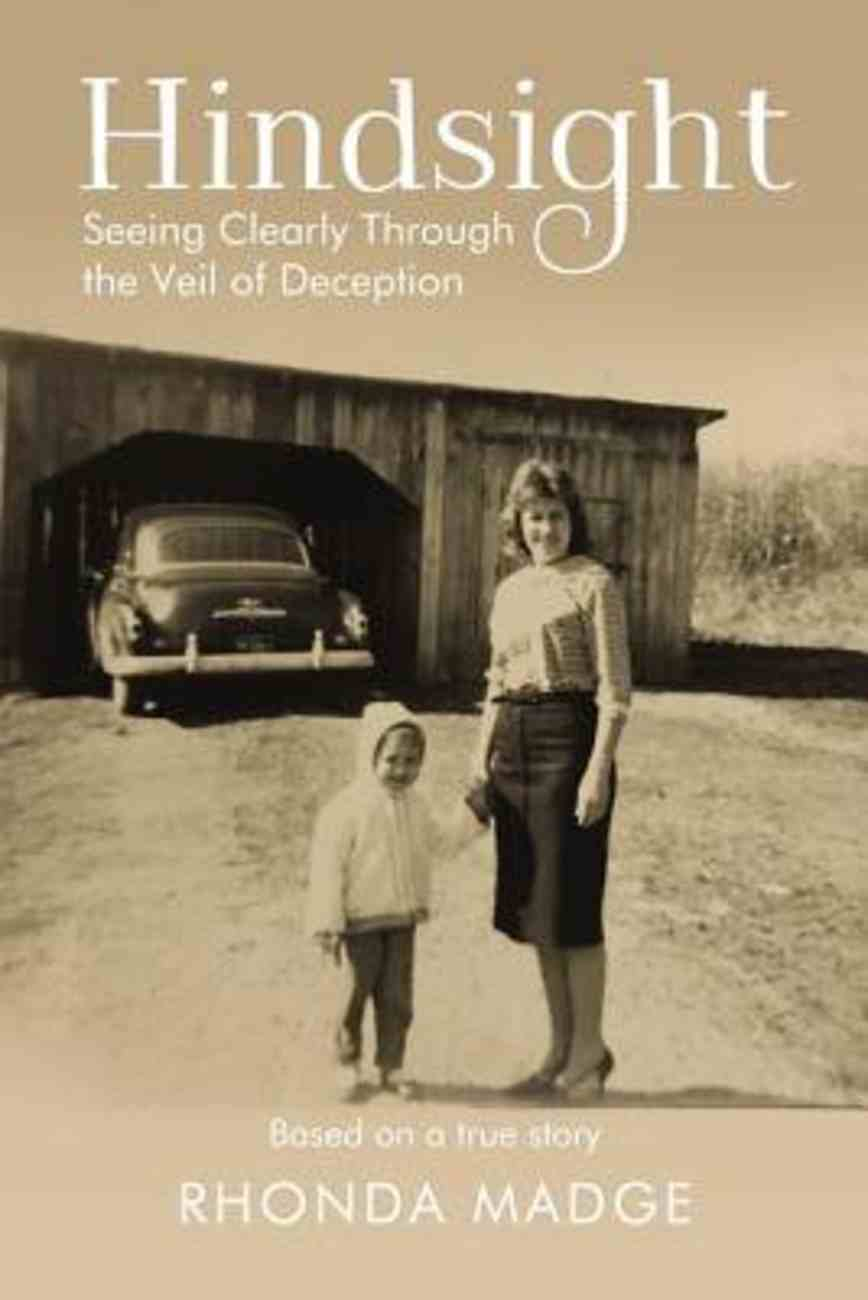 Hindsight: Seeing Clearly Through the Veil of Deception Paperback