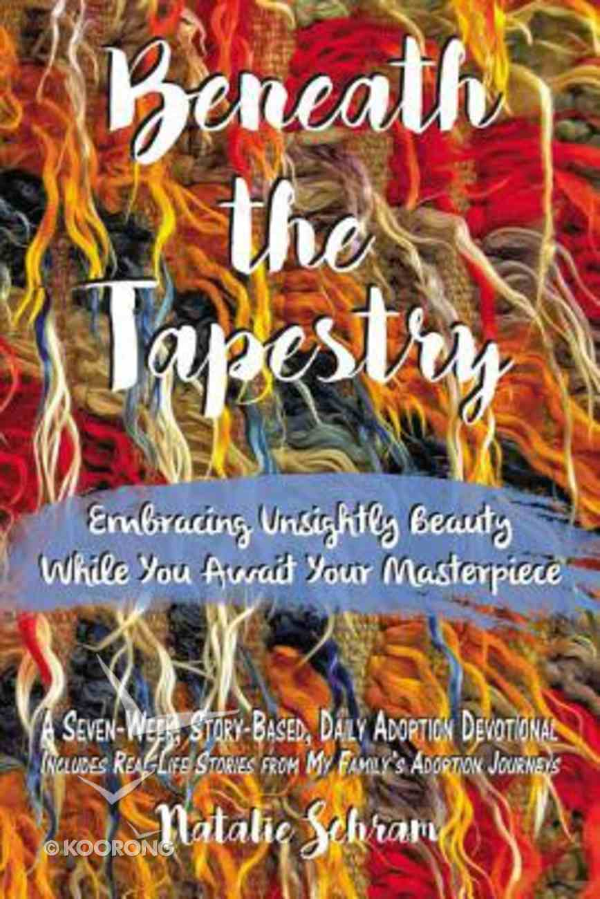Beneath the Tapestry: Embracing Unsightly Beauty While You Await Your Masterpiece Paperback