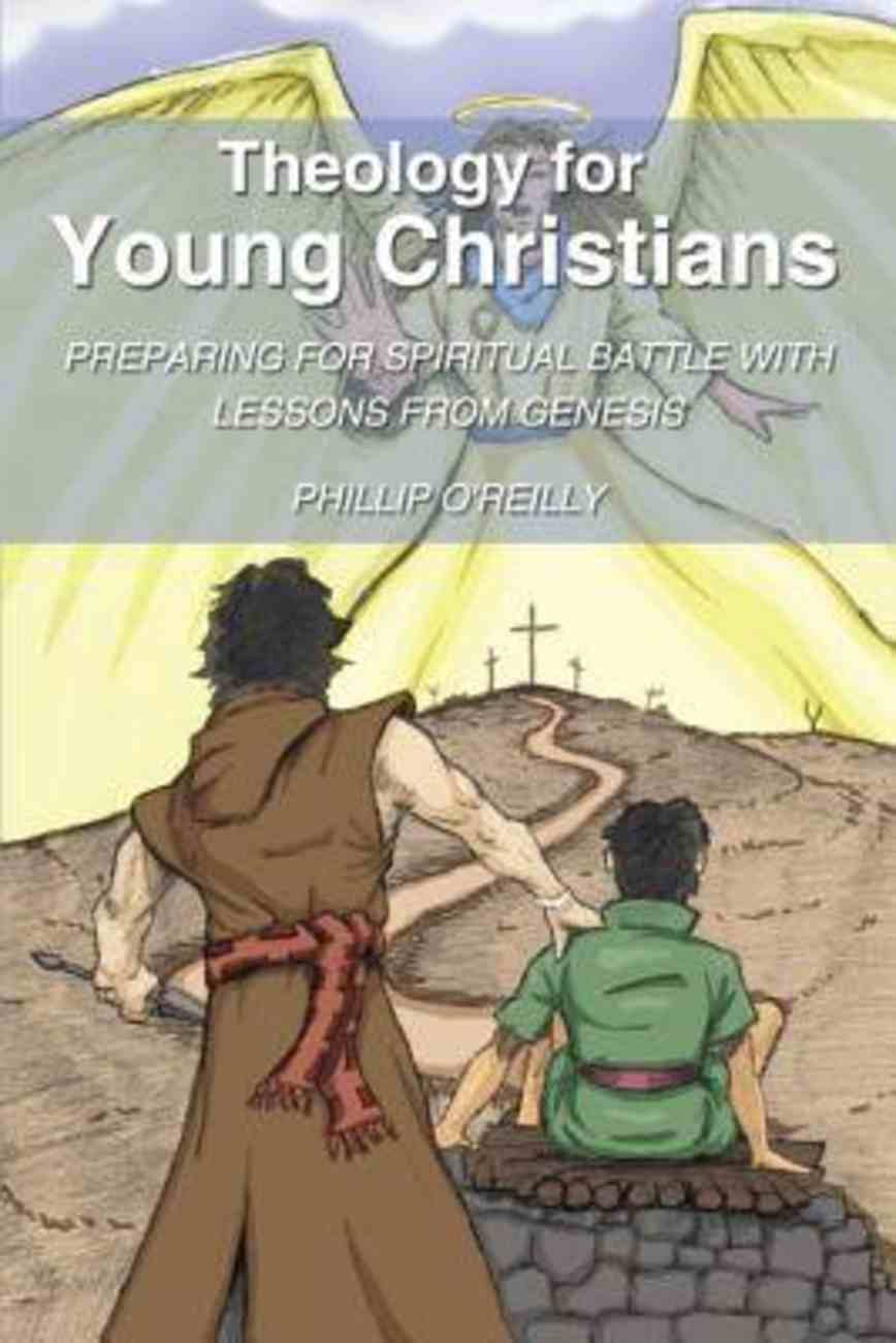 Theology For Young Christians: Preparing For Spiritual Battle With Lessons From Genesis Paperback