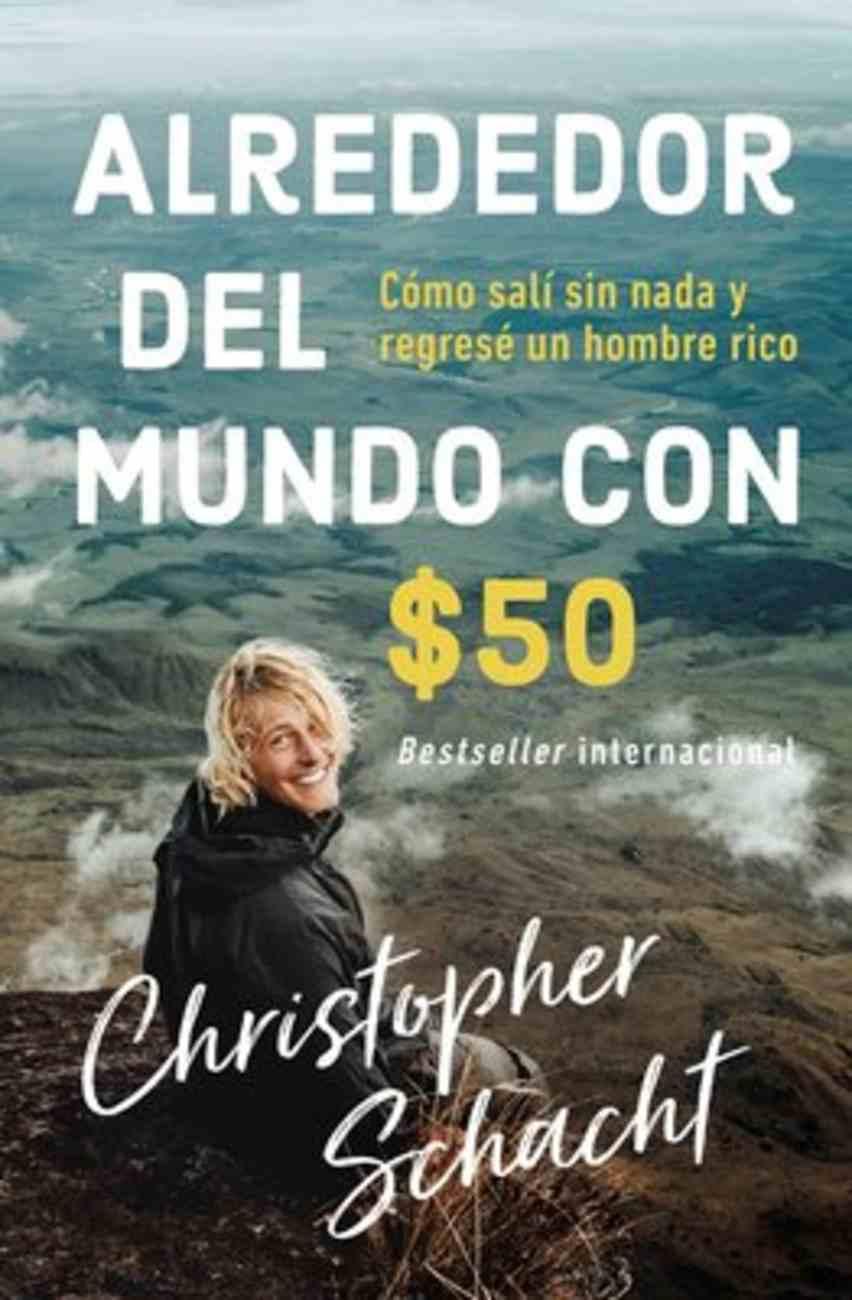 Alrededor Del Mundo Con $50: Como Sali Sin Nada Y Regrese Un Hombre Rico Paperback