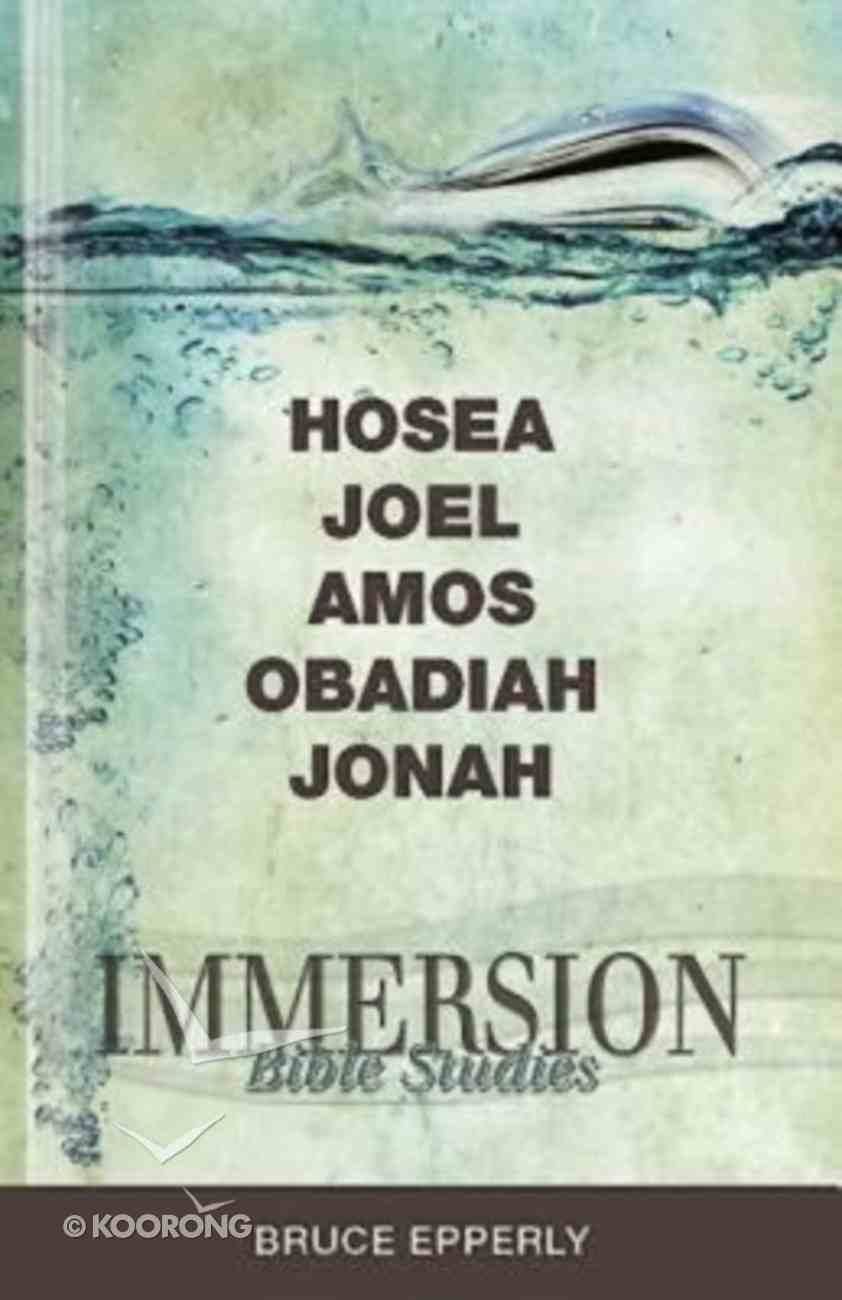 Hosea, Joel, Amos, Obadiah, Jonah (Immersion Bible Study Series) Paperback