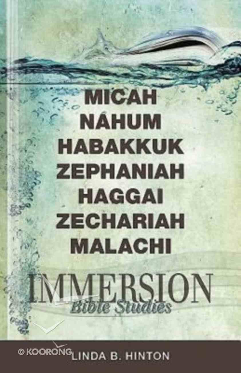 Micah, Nahum, Habakkuk, Zephaniah, Haggai, Zechariah, Malachi (Immersion Bible Study Series) Paperback