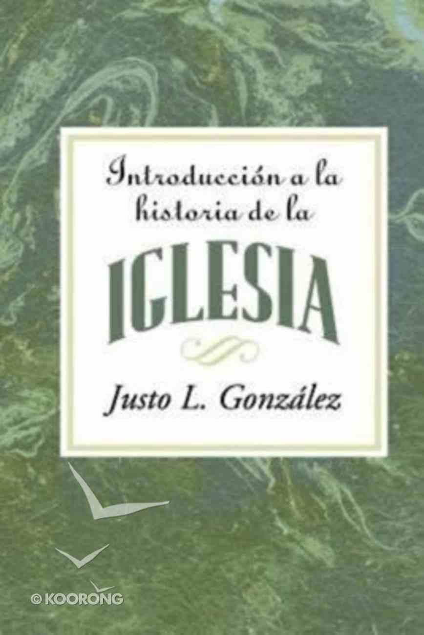 Introduccion a La Historia De La Iglesia (Introduction To The History Of The Church) Paperback