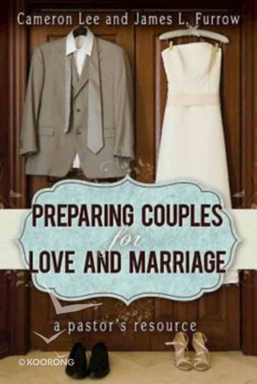 Preparing Couples For Love and Marriage: A Pastor's Resource Paperback