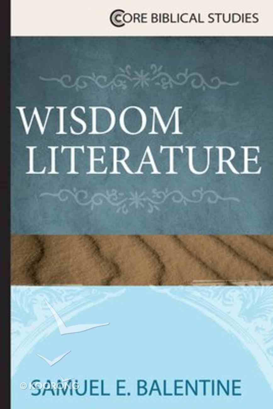 Wisdom Literature (Core Biblical Studies Series) Paperback