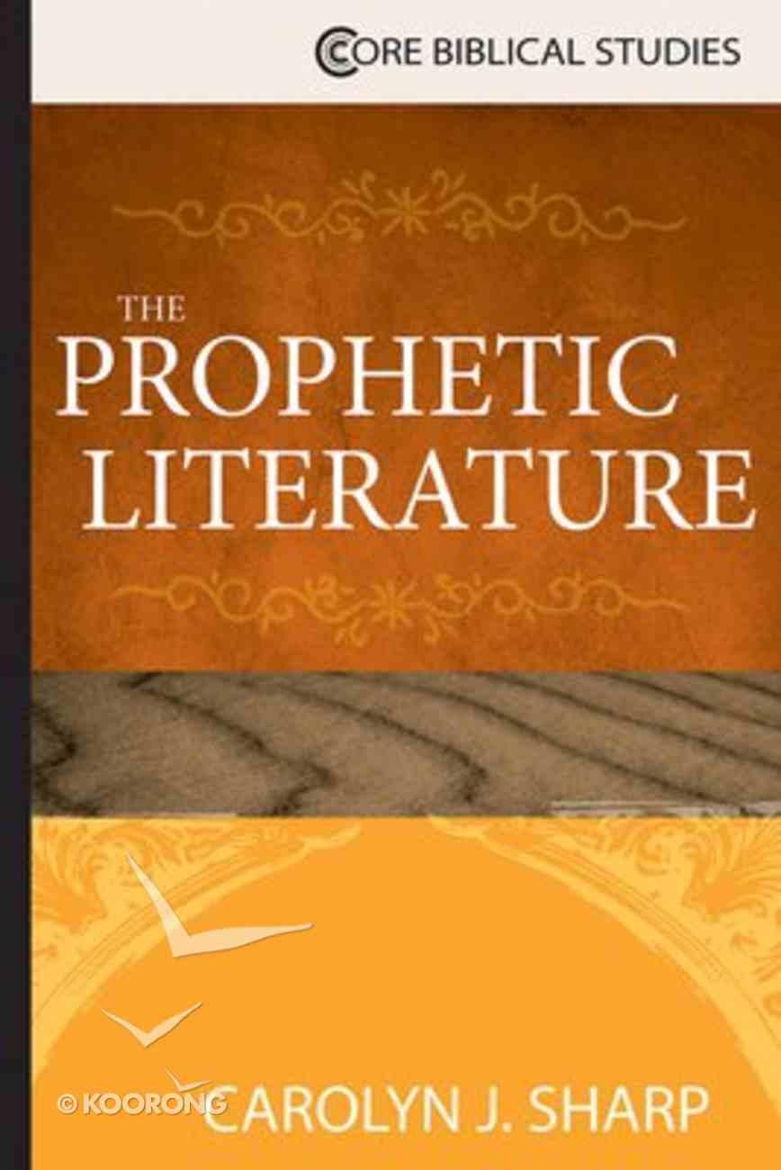 The Prophetic Literature (Core Biblical Studies Series) Paperback