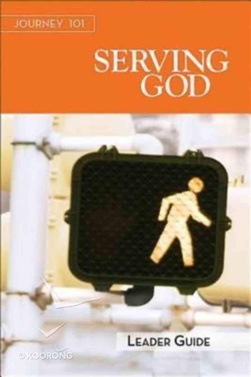 Serving God : Steps to the Life God Intends (Leaders Guide) (Journey 101 Series) Paperback
