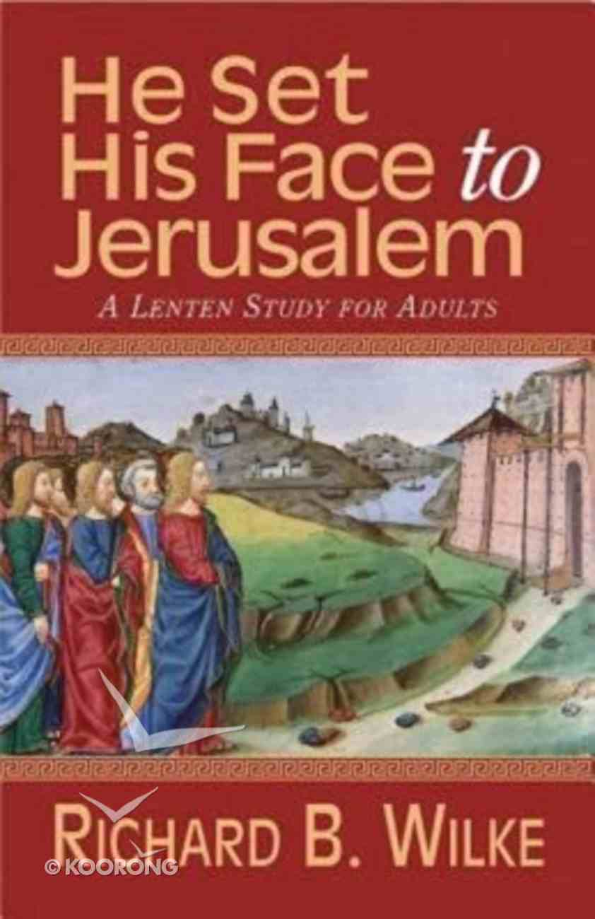 He Set His Face to Jerusalem: A Lenten Study For Adults Paperback