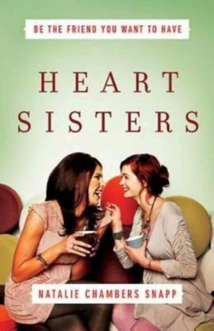 Heart Sisters: Being the Friend You Want to Have Paperback