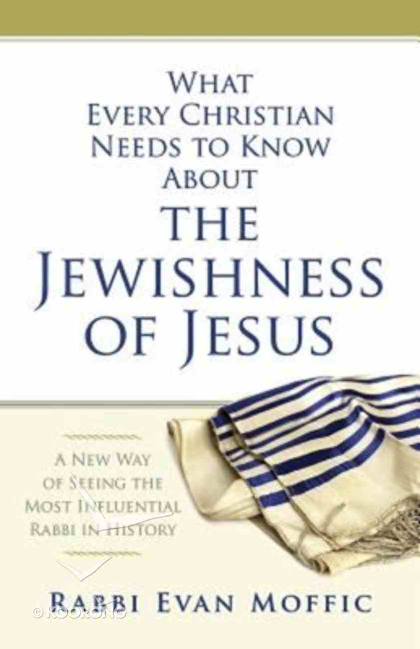 What Every Christian Needs to Know About the Jewishness of Jesus Paperback