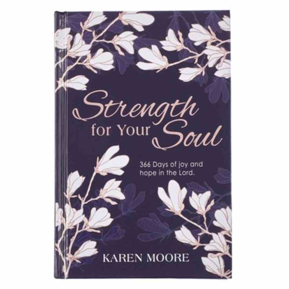 Strength For Your Soul Devotional: 366 Hope-Filled Messages to Draw Women Closer to Jesus, the True Source of Strength and Joy Hardback