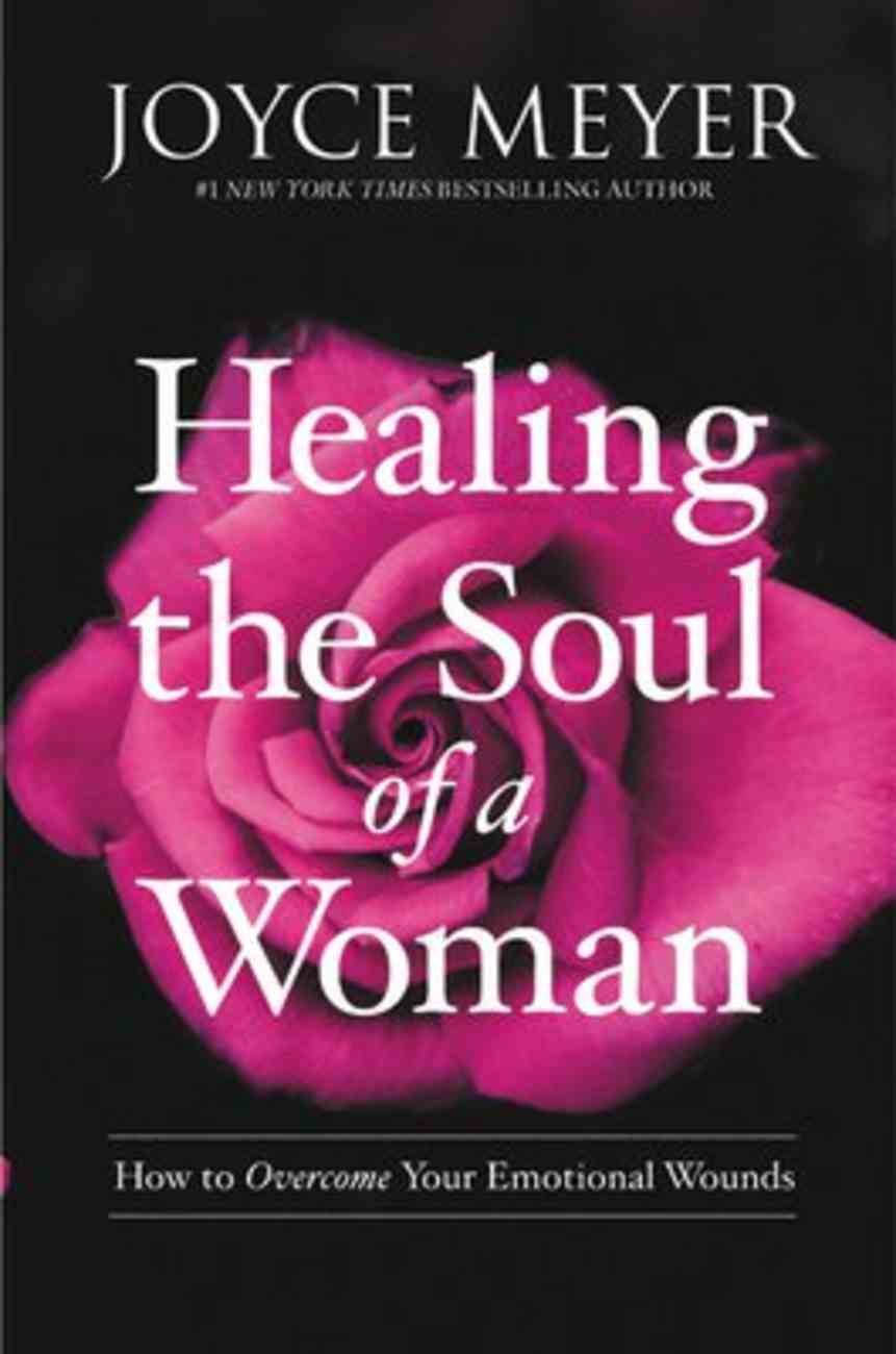 Healing the Soul of a Woman: How to Overcome Your Emotional Wounds Paperback