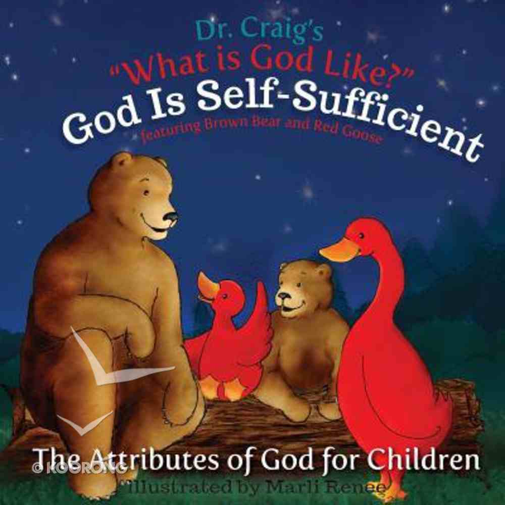 God is Self-Sufficient (#04 in What Is God Like? Series) Paperback