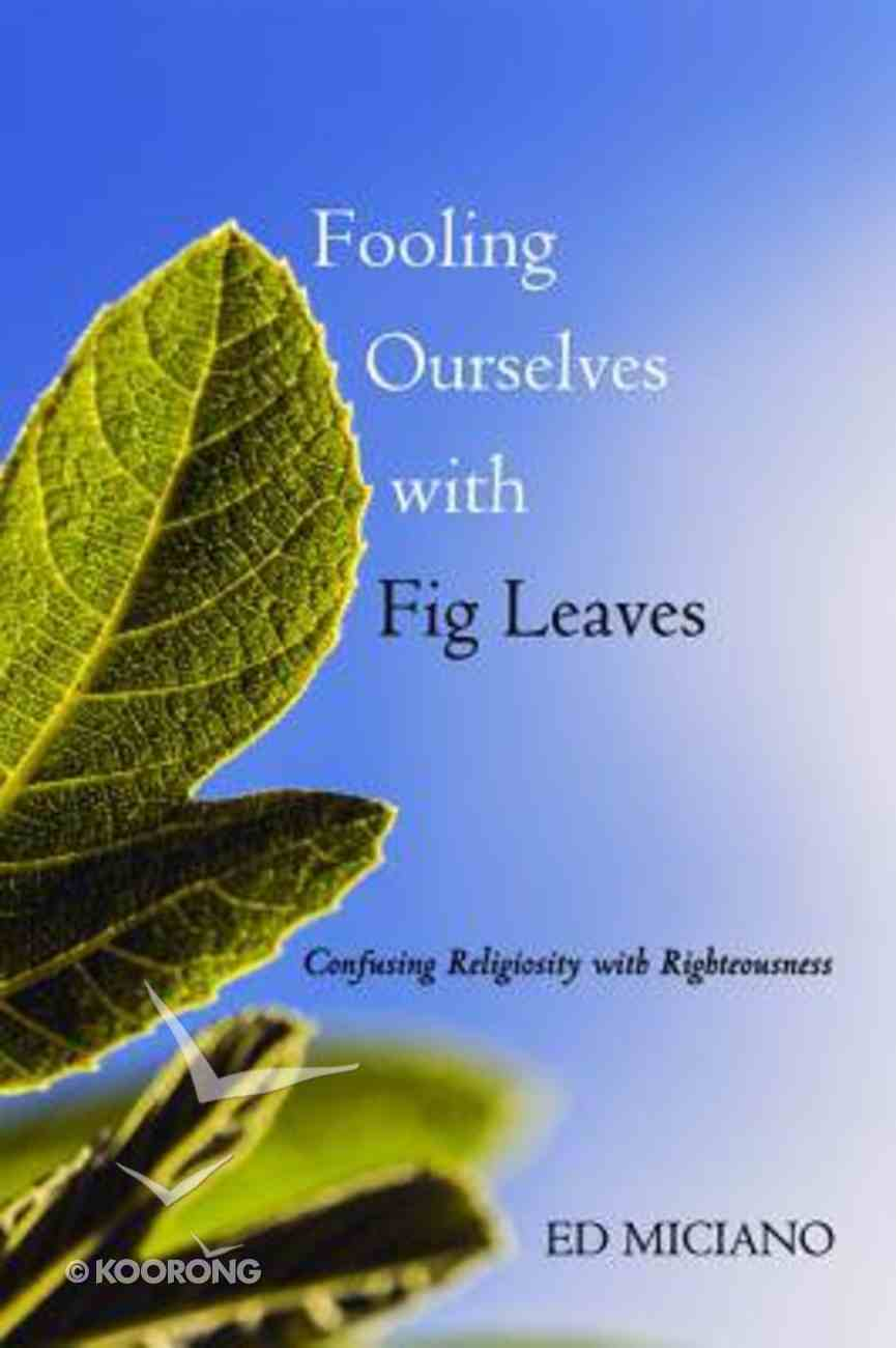 Fooling Ourselves With Fig Leaves Paperback
