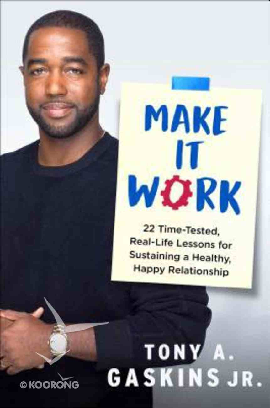 Make It Work: 22 Time-Tested, Real-Life Lessons For Sustaining a Healthy, Happy Relationship Hardback