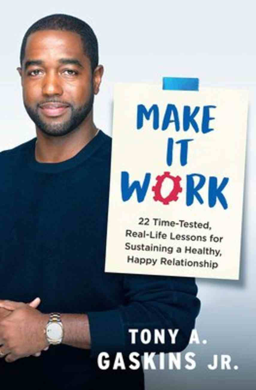 Make It Work: 22 Time-Tested, Real-Life Lessons For Sustaining a Healthy, Happy Relationship Paperback