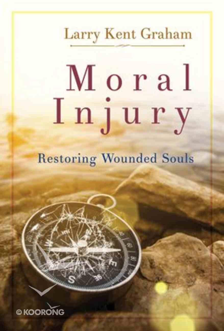 Moral Injury: Restoring Wounded Souls Paperback