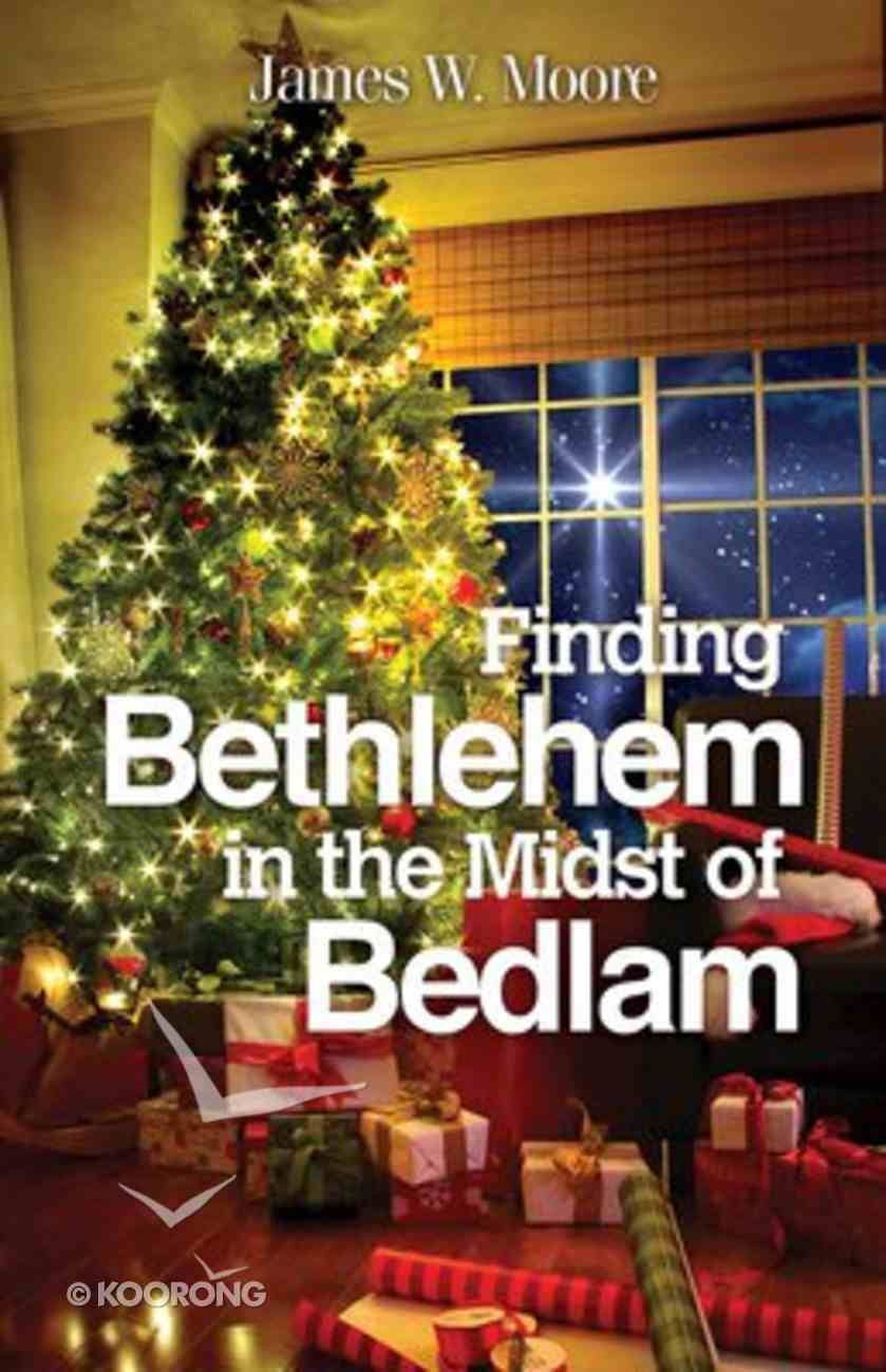 Finding Bethlehem in the Midst of Bedlam Paperback
