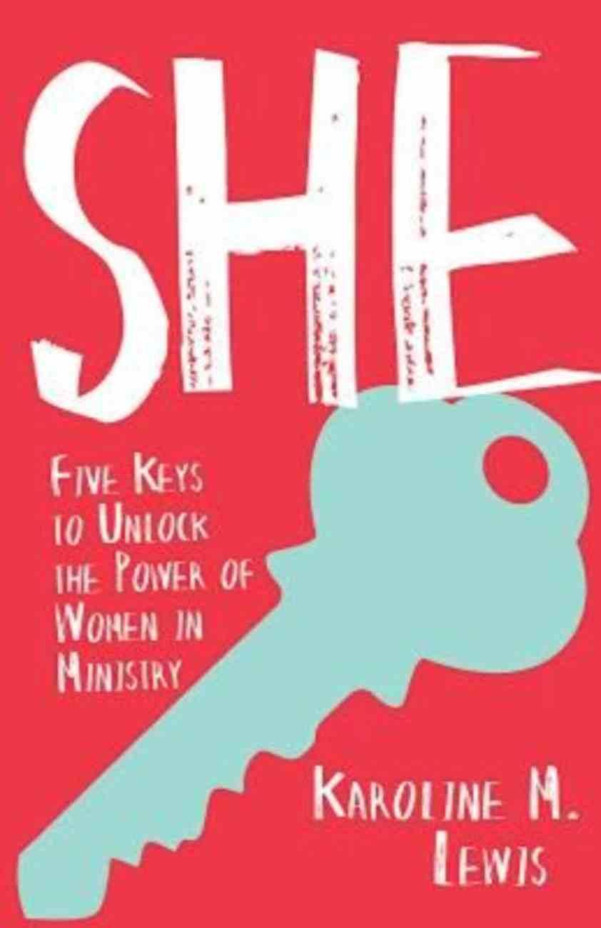 She: Five Keys to Unlock the Power of Women in Ministry Paperback