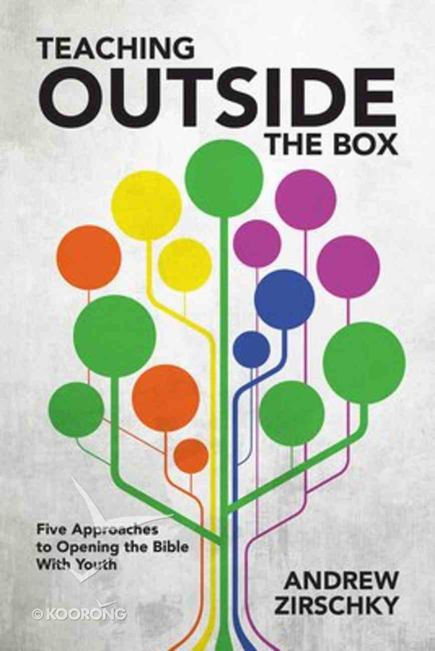 Teaching Outside the Box: Five Approaches to Opening the Bible With Youth Paperback