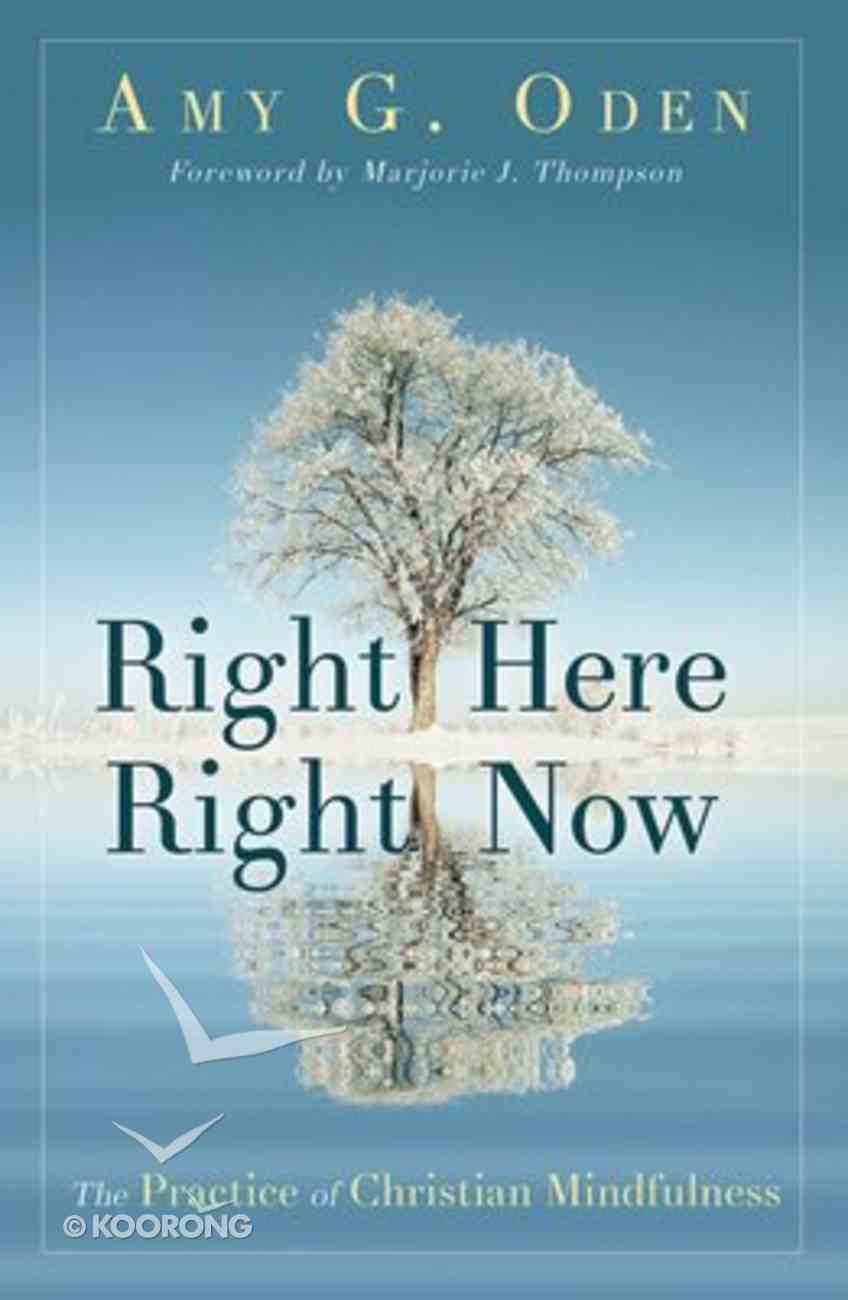 Right Here Right Now: The Practice of Christian Mindfulness Paperback