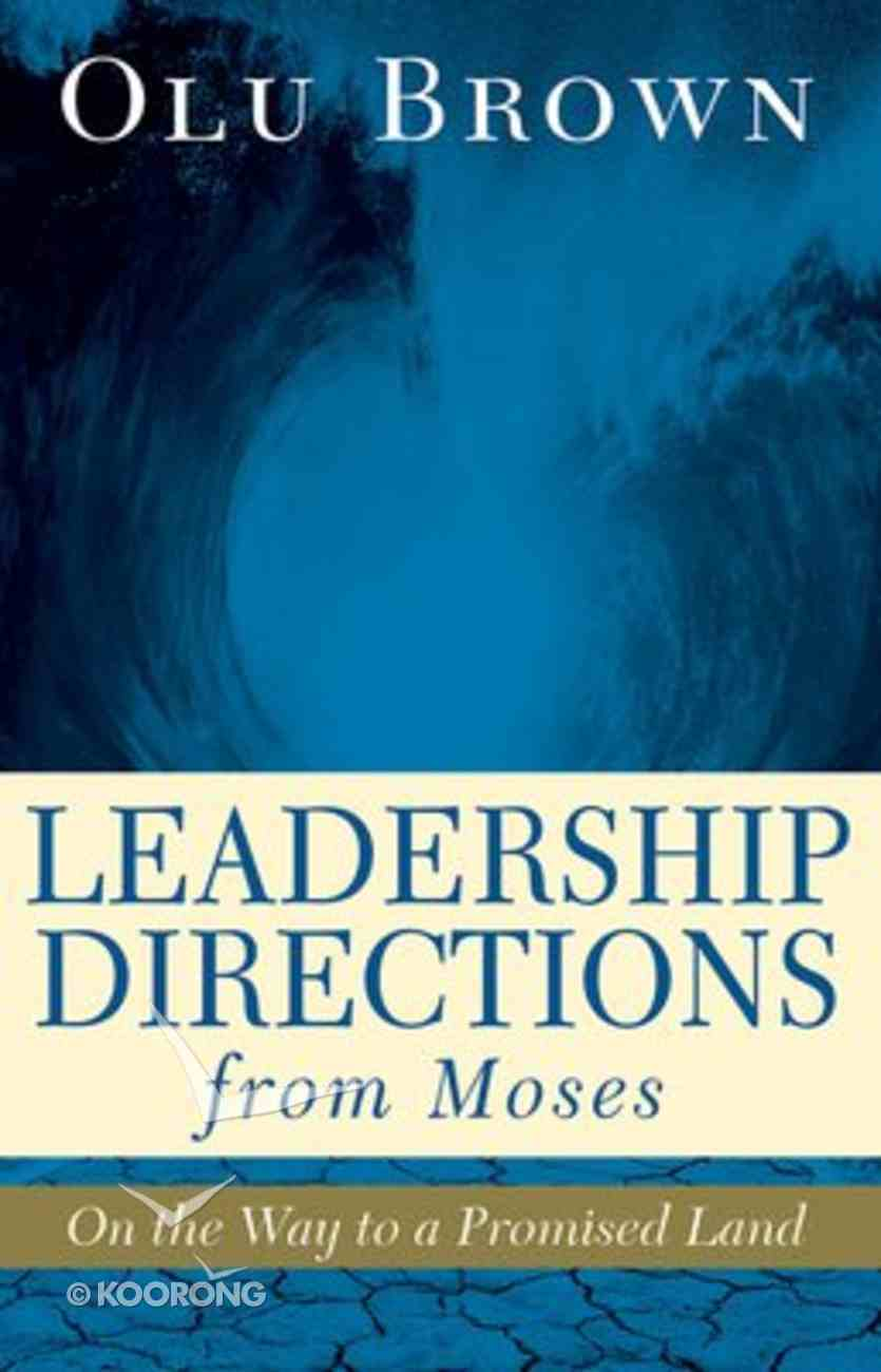 Leadership Directions From Moses: On the Way to a Promised Land Paperback