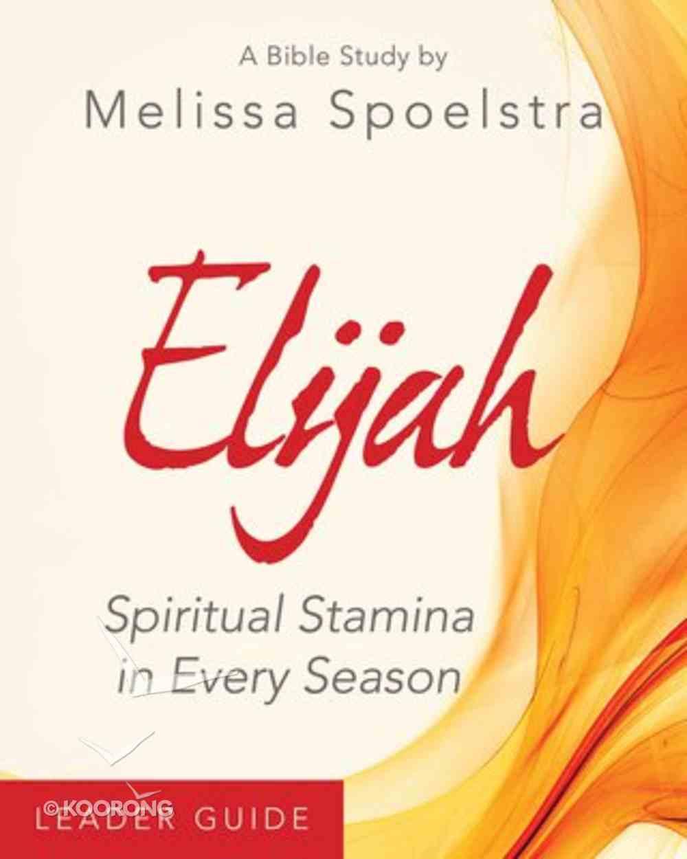 Elijah Women's Bible Study: Spiritual Stamina in Every Season (Leader Guide) Paperback