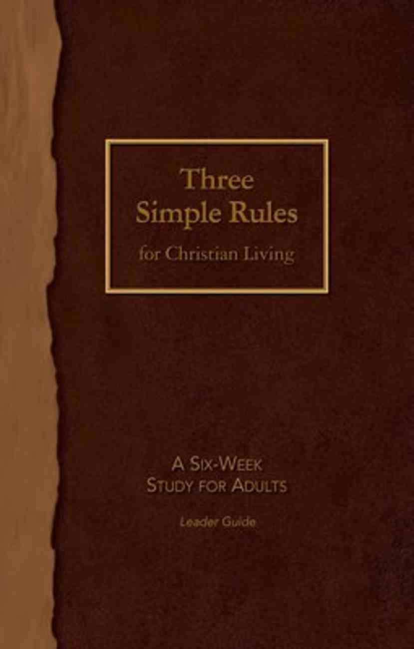 Three Simple Rules For Christian Living: A Six-Week Study For Adults (Leader Guide) Paperback