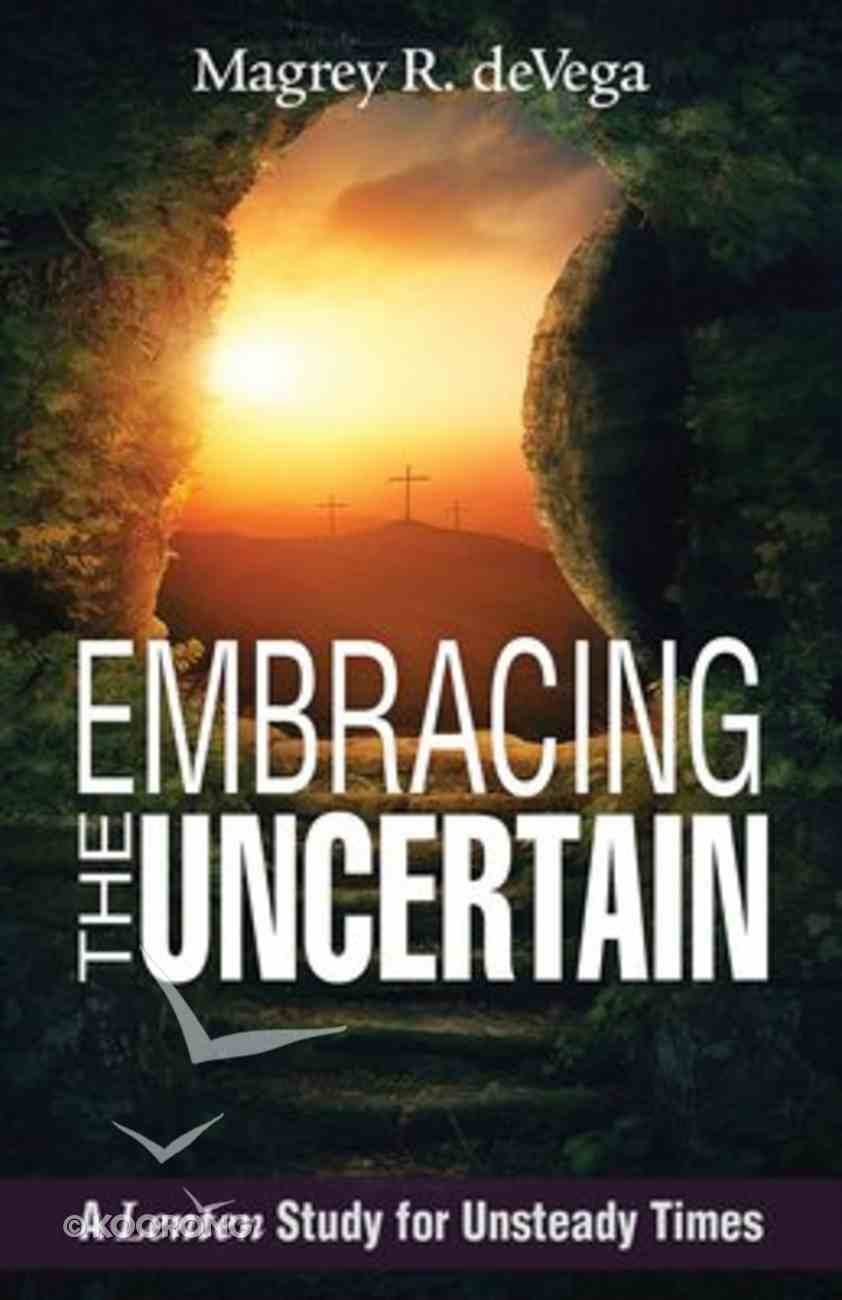 Embracing the Uncertain: A Lenten Study For Unsteady Times Paperback