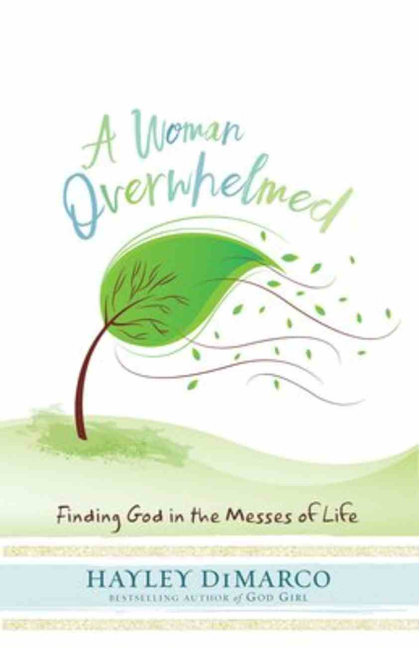 A Woman Overwhelmed: Finding God in the Messes of Life Paperback