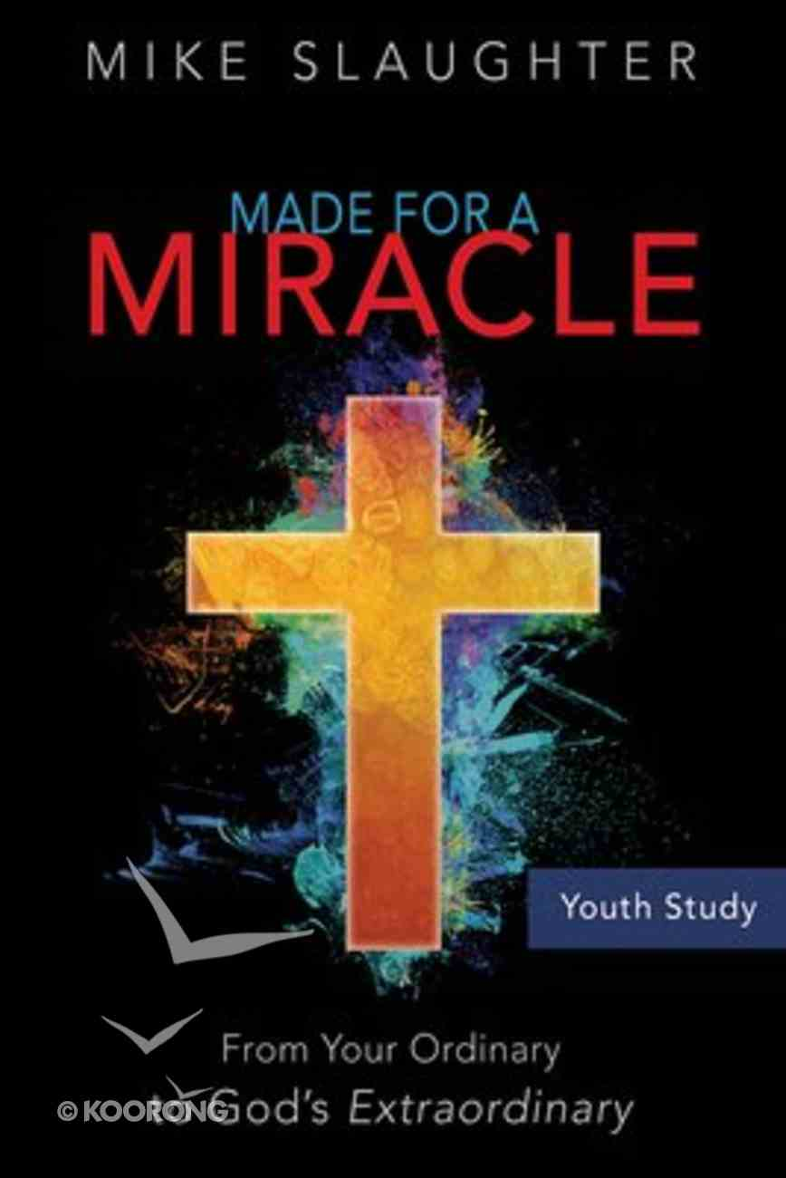 Made For a Miracle: From Your Ordinary to God's Extraordinary (Youth Study Book) Paperback