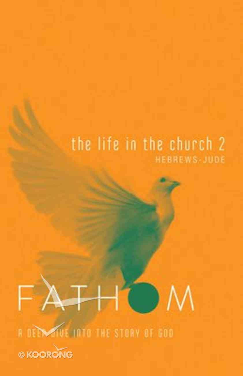 The Life in the Church 2 (Student Journal) (Fathom Bible Studies Series) Paperback