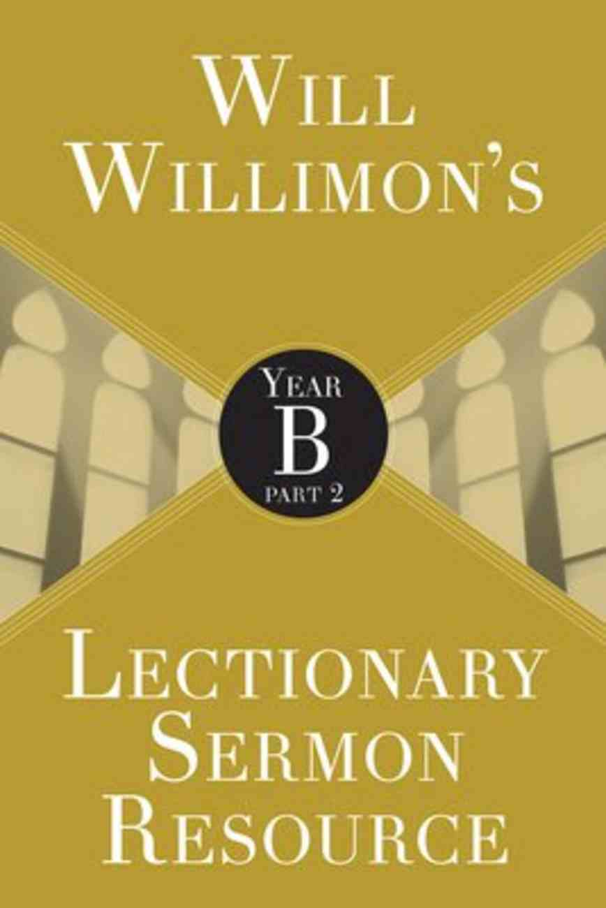 Will Willimon's Lectionary Sermon Resource - Year B Part 2 (Lectionary Sermon Resource Series) Paperback