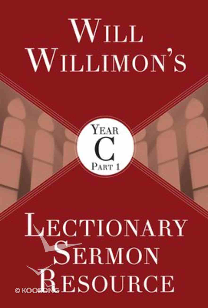Will Willimon's Lectionary Sermon Resource, Year C Part 1 Paperback