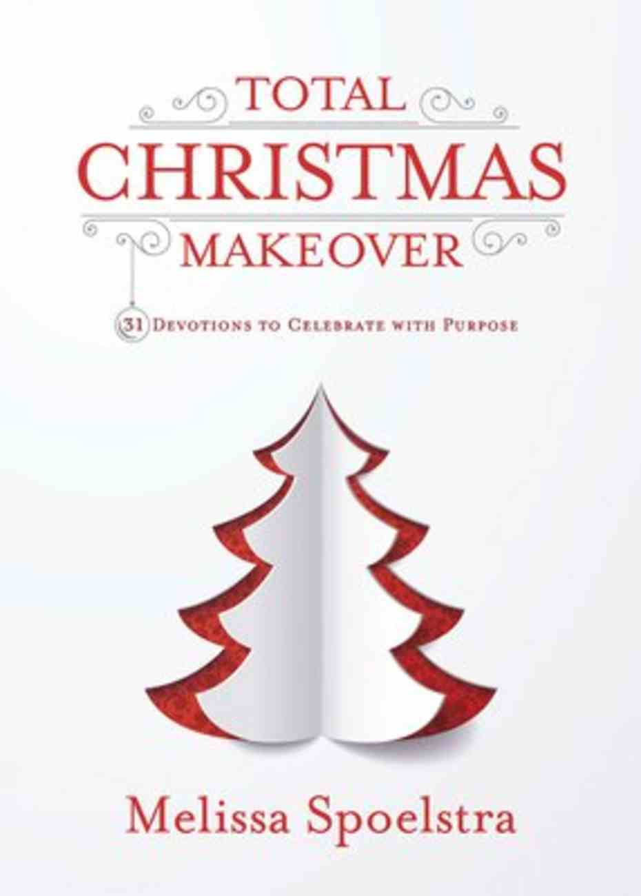 Total Christmas Makeover: 31 Devotions to Celebrate With Purpose Paperback