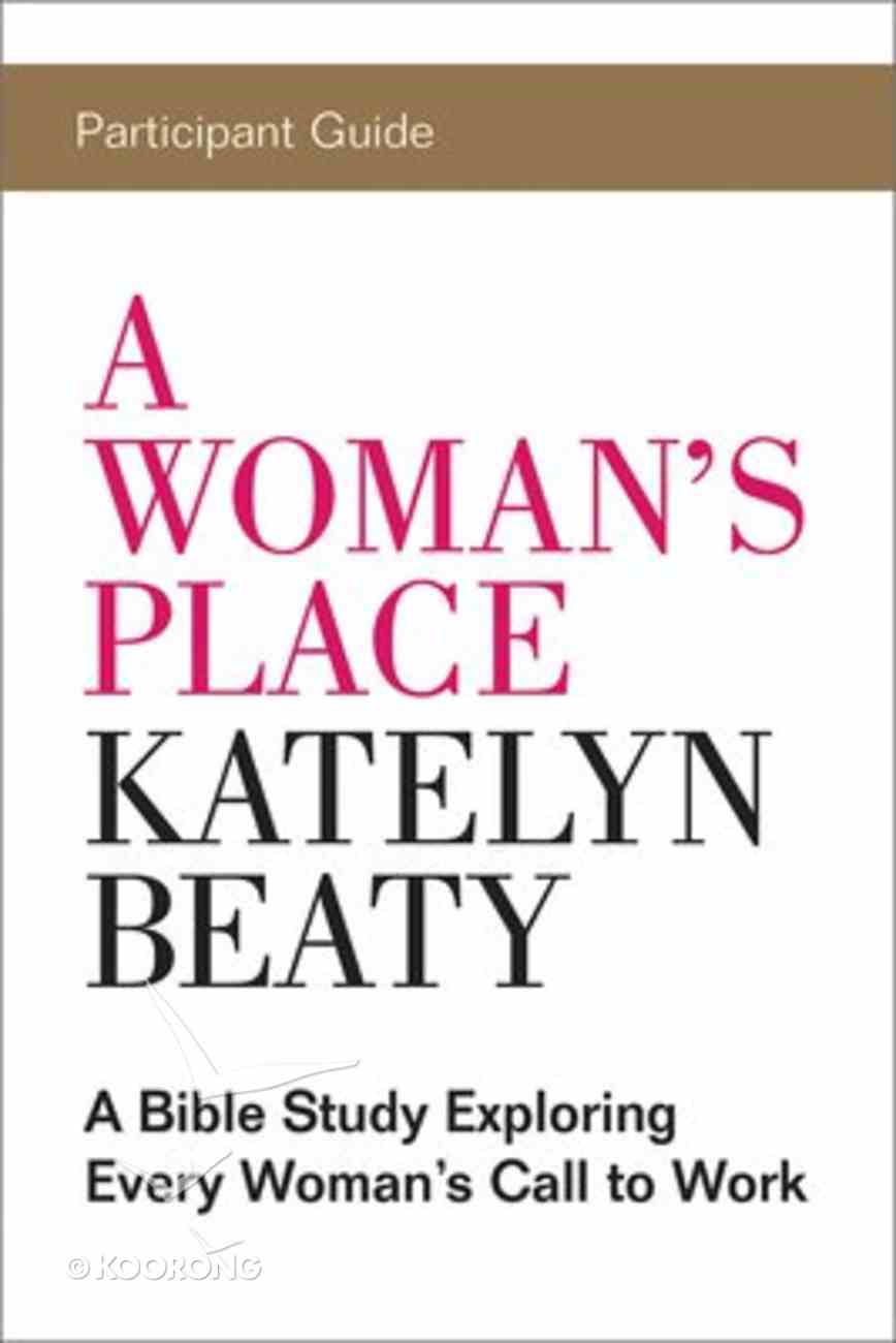 A Woman's Place: A Bible Study Exploring Every Woman's Call to Work (Participant Guide) Paperback