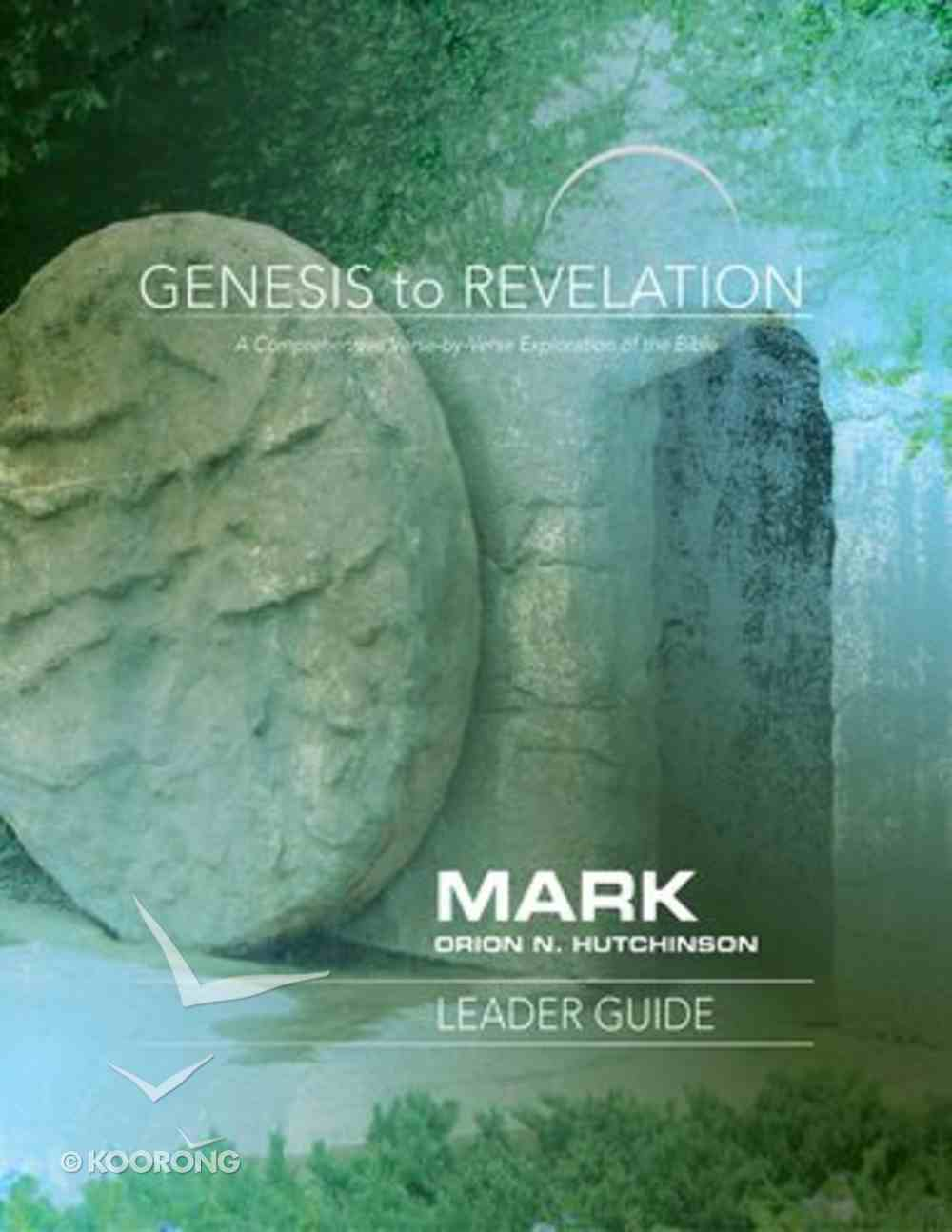 Mark : A Comprehensive Verse-By-Verse Exploration of the Bible (Leader Guide) (Genesis To Revelation Series) Paperback