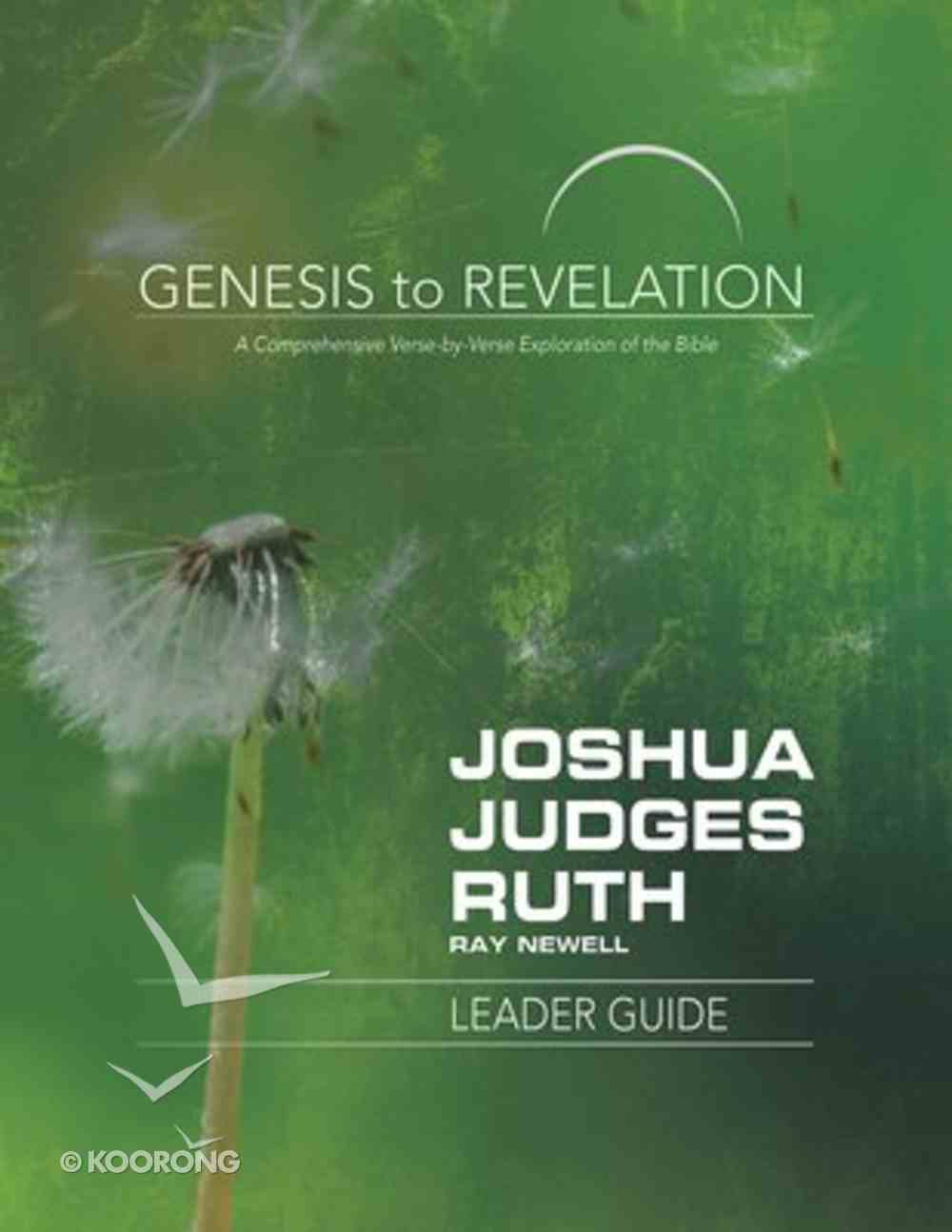 Joshua, Judges, Ruth : A Comprehensive Verse-By-Verse Exploration of the Bible (Leader Guide) (Genesis To Revelation Series) Paperback