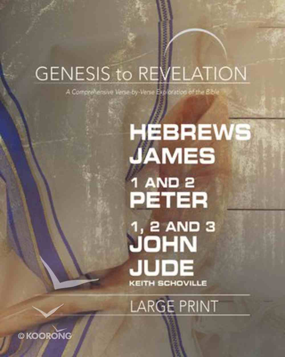 Hebrews, James, 1&2 Peter, 1,2,3 John, Jude : A Comprehensive Verse-By-Verse Exploration of the Bible (Participant Book, Large Print) (Genesis To Revelation Series) Paperback