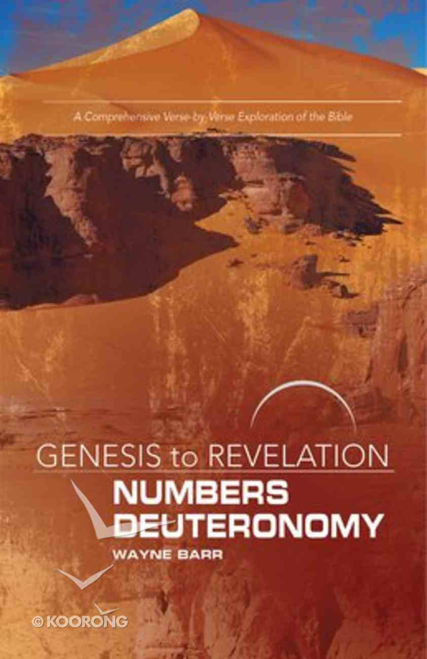 Numbers, Deuteronomy : A Comprehensive Verse-By-Verse Exploration of the Bible (Participant Book) (Genesis To Revelation Series) Paperback