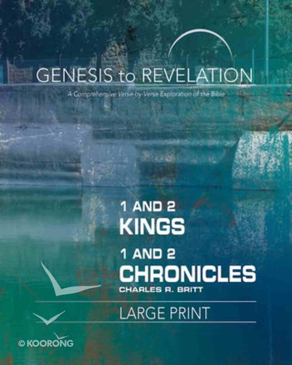 1&2 Kings, 1&2 Chronicles : A Comprehensive Verse-By-Verse Exploration of the Bible (Participant Book, Large Print) (Genesis To Revelation Series) Paperback