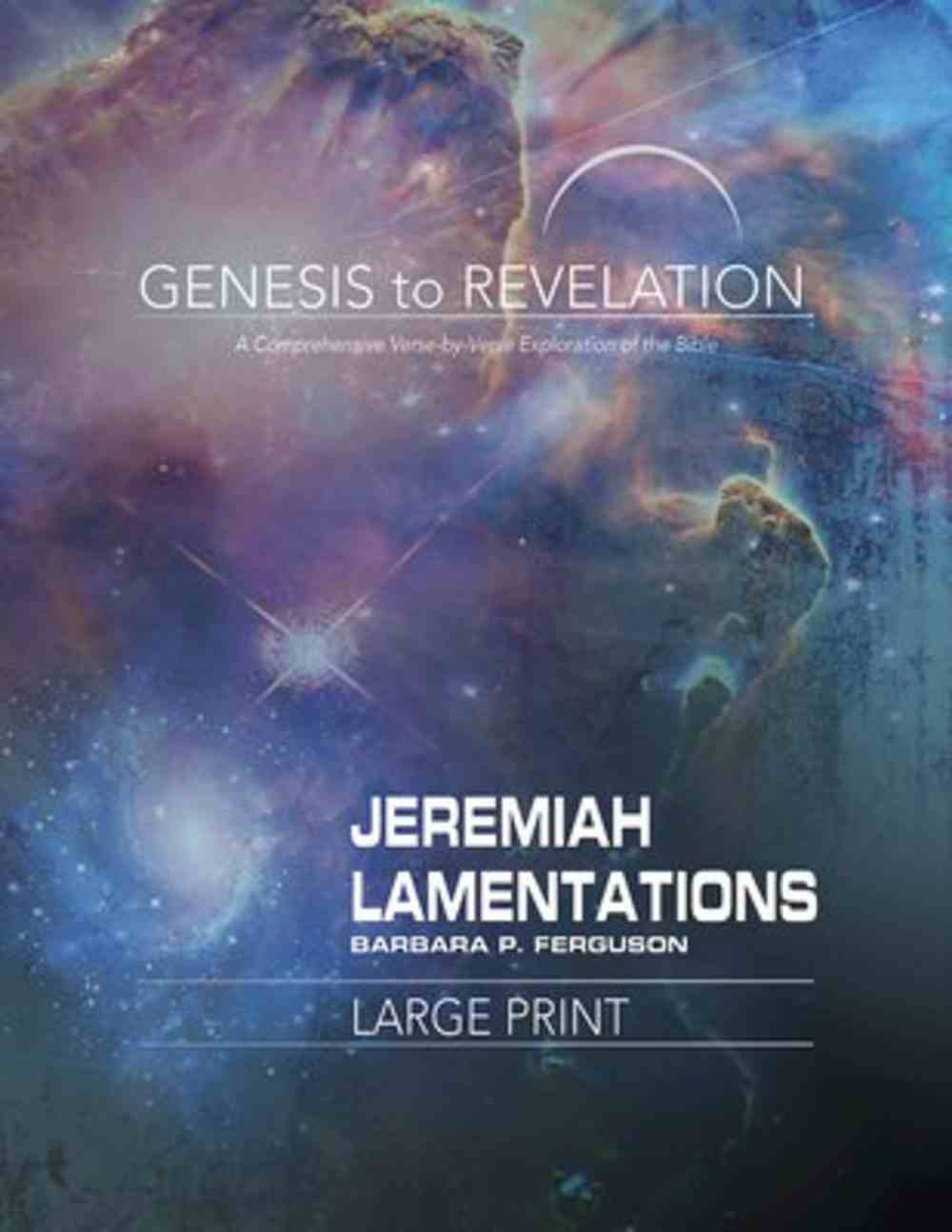 Jeremiah, Lamentations : A Comprehensive Verse-By-Verse Exploration of the Bible (Participant Book, Large Print) (Genesis To Revelation Series) Paperback