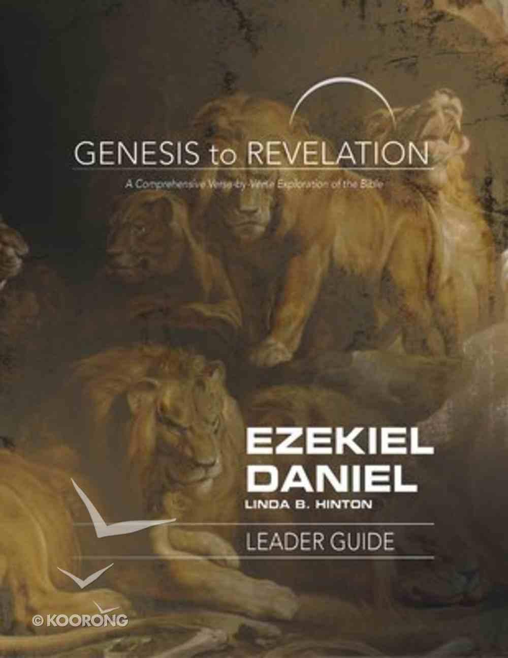 Ezekiel, Daniel : A Comprehensive Verse-By-Verse Exploration of the Bible (Leader Guide) (Genesis To Revelation Series) Paperback