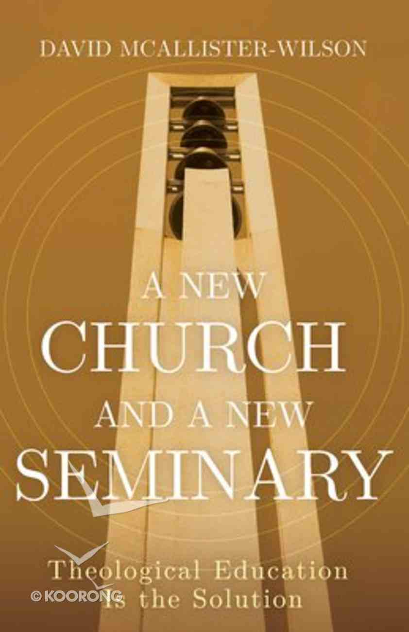 A New Church and a New Seminary: Theological Education is the Solution Paperback
