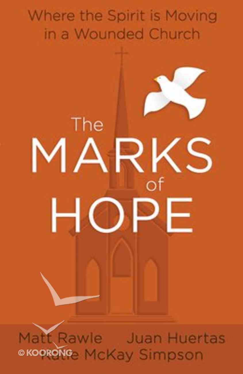The Marks of Hope: Where the Spirit is Moving in a Wounded Church Paperback