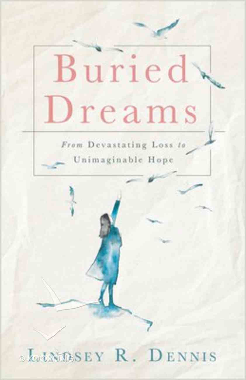Buried Dreams: From Devastating Loss to Unimaginable Hope Paperback