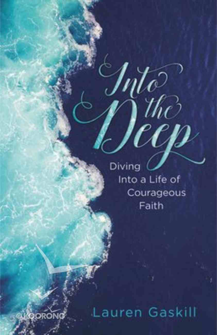 Into the Deep: Diving Into a Life of Courageous Faith Paperback
