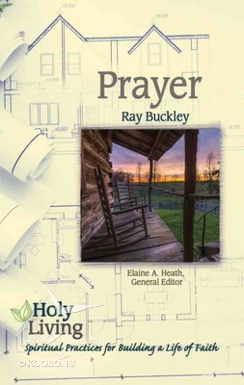 Prayer: Spiritual Practices For Building a Life of Faith (Holy Living Series) Paperback